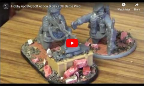 Dan's Hobby update; Bolt Action D Day 75th Battle Prep! #1