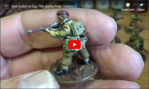 Dan's Hobby update; Bolt Action D Day 75th Battle Prep! #2